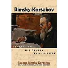 Amadeus Press Rimsky-Korsakov (Letters to His Family and Friends) Amadeus Series Hardcover by Tatiana Rimsky-Korsakov