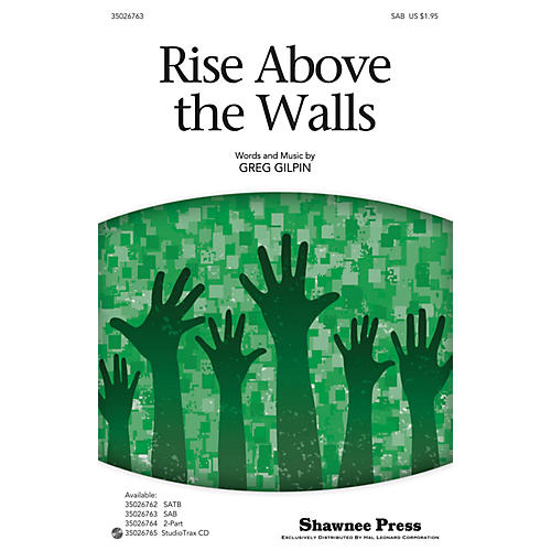 Shawnee Press Rise Above the Walls SAB composed by Greg Gilpin