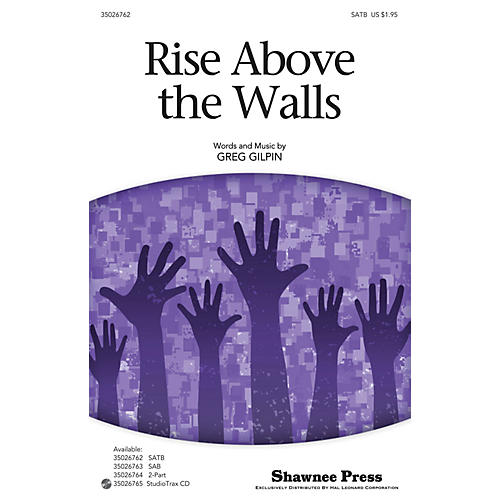 Shawnee Press Rise Above the Walls SATB composed by Greg Gilpin