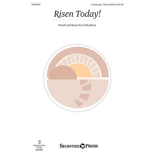 Shawnee Press Risen Today! Unison/2-Part Treble composed by Cindy Berry