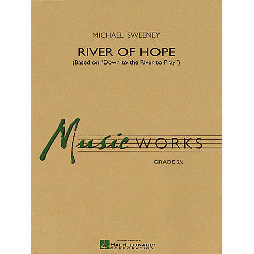 Hal Leonard River of Hope (Based on Down to the River to Pray) Concert Band Level 2.5 Composed by Michael Sweeney