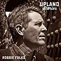 Alliance Robbie Fulks - Upland Stories thumbnail