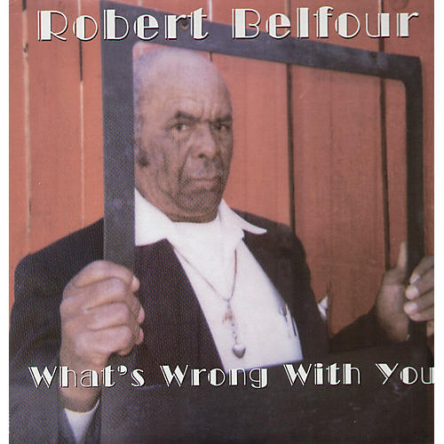 Alliance Robert Belfour - What's Wrong with You