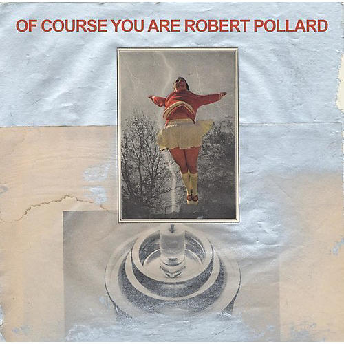 Alliance Robert Pollard - Of Course You Are