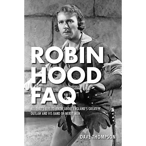 Applause Books Robin Hood FAQ FAQ Series Softcover Written by Dave Thompson