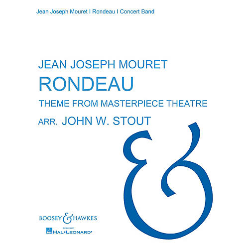 Boosey and Hawkes Rondeau (Theme from Masterpiece Theatre) Concert Band by Jean-Joseph Mouret Arranged by John W. Stout