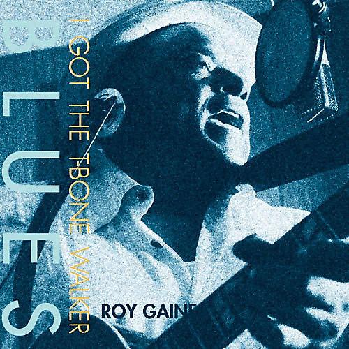 Alliance Roy Gaines - I Got The T-bone Walker Blues