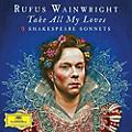 Alliance Rufus Wainwright - Take All My Loves - 9 Shakespeare Sonnets thumbnail