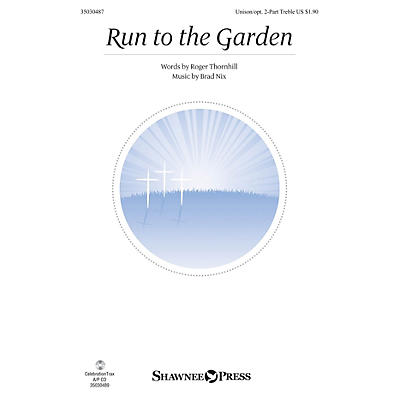 Shawnee Press Run to the Garden Unison/2-Part Treble composed by Brad Nix