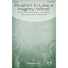 PraiseSong Rushin' in Like a Mighty Wind! SATB arranged by Keith Christopher