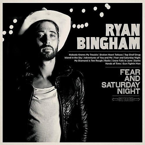 Alliance Ryan Bingham - Fear & Saturday Night