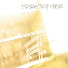 Sam Rosenthal - The Gesture Of History