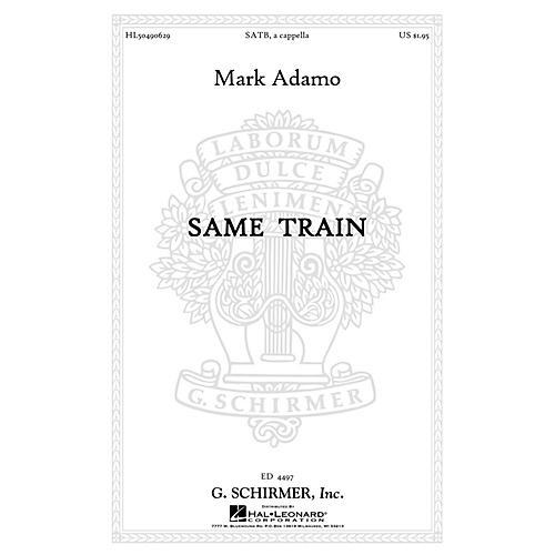 G. Schirmer Same Train SATB a cappella composed by Mark Adamo
