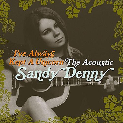 Alliance Sandy Denny - I've Always Kept a Unicorn: Acoustic Sandy Denny