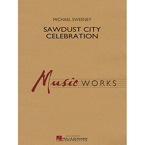 Hal Leonard Sawdust City Celebration Concert Band Level 4 Composed by Michael Sweeney