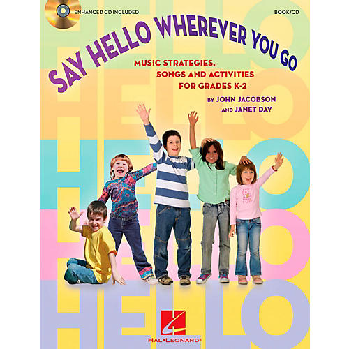 Hal Leonard Say Hello Wherever You Go - Music Strategies, Songs and Activities for Grades K-2 Book/CD