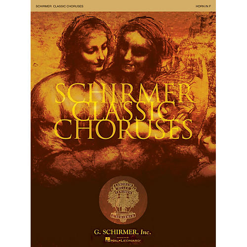G. Schirmer Schirmer Classic Choruses (Horn in F) arranged by Stan Pethel