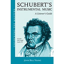 Amadeus Press Schubert's Instrumental Music - A Listener's Guide Unlocking the Masters Softcover with CD by John Bell Young