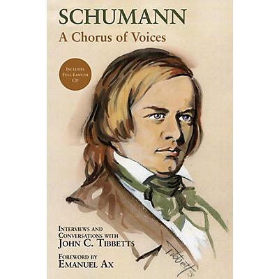 Amadeus Press Schumann -  A Chorus of Voices Amadeus Series Hardcover with CD Written by John C. Tibbetts