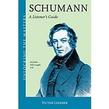 Amadeus Press Schumann - A Listener's Guide Unlocking the Masters Series Softcover with CD Written by Victor Lederer