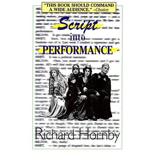 Applause Books Script into Performance (A Structuralist Approach) Applause Books Series Softcover by Richard Hornby