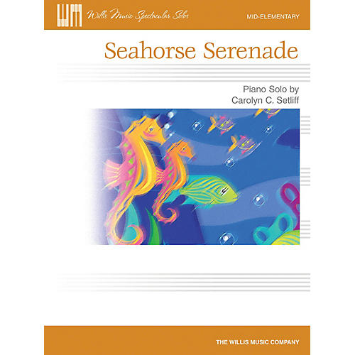 Willis Music Seahorse Serenade (Mid-Elem Level) Willis Series by Carolyn C. Setliff