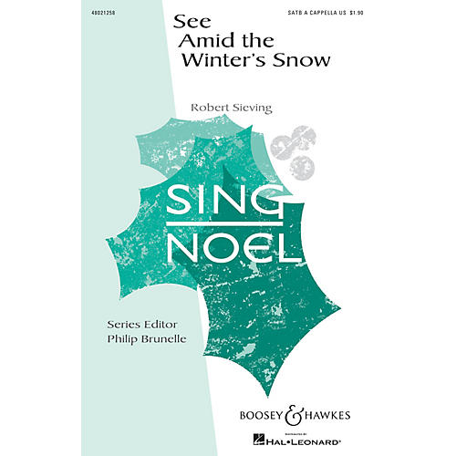 Boosey and Hawkes See Amid the Winter's Snow (Sing Noel Series) SATB a cappella composed by Robert Sieving