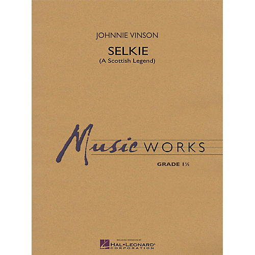 Hal Leonard Selkie (A Scottish Legend) Concert Band Level 1 Composed by Johnnie Vinson