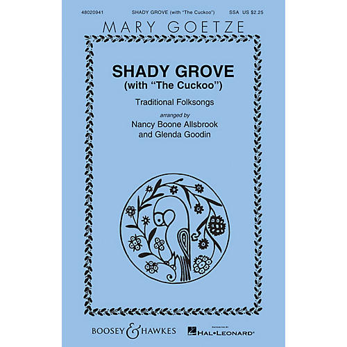 Boosey and Hawkes Shady Grove (with The Cuckoo) Mary Goetze Series SSA arranged by Nancy Boone Allsbrook