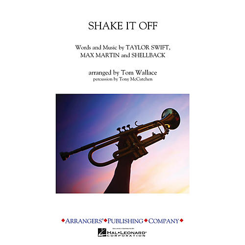 Arrangers Shake It Off Marching Band Level 3 by Taylor Swift Arranged by Tom Wallace