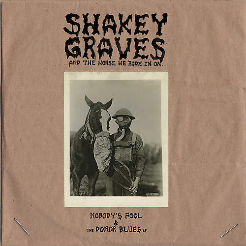Alliance Shakey Graves - Shakey Graves And The Horse He Rode In On (Nobody's Fool & The Donor Blues EP)