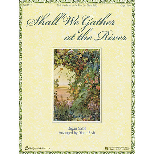 Fred Bock Music Shall We Gather at the River (Organ Solos Arranged by Diane Bish)
