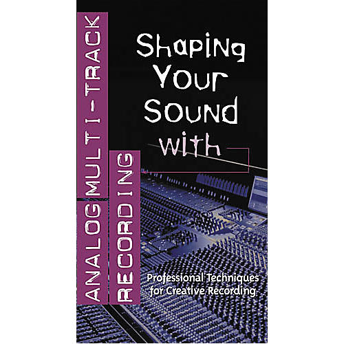 Hal Leonard Shaping Your Sound with Analog Multi-Track Recording Video