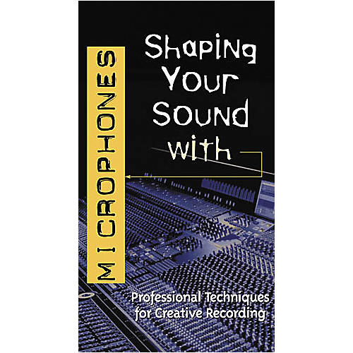 Hal Leonard Shaping Your Sound with Microphones