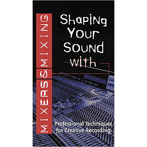 Hal Leonard Shaping Your Sound with Mixers and Mixing Video