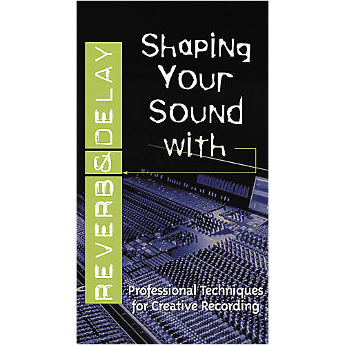 Hal Leonard Shaping Your Sound with Reverb and Delay