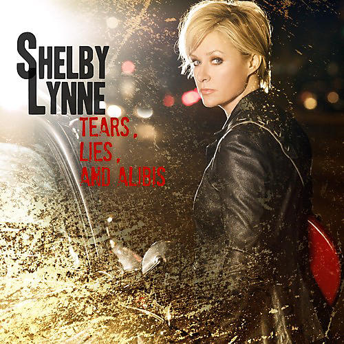 Alliance Shelby Lynne - Tears, Lies and Alibis