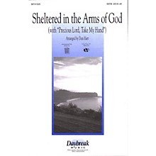 Daybreak Music Sheltered in the Arms of God (with Precious Lord, Take My Hand) SATB arranged by Don Hart
