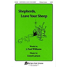 Fred Bock Music Shepherds, Leave Your Sheep SATB composed by J. Paul Williams