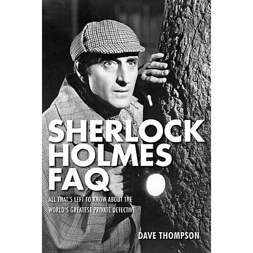 Applause Books Sherlock Holmes FAQ FAQ Series Softcover Written by Dave Thompson