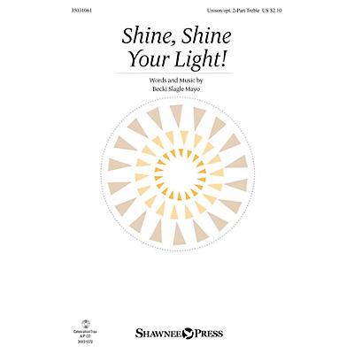 Shawnee Press Shine, Shine Your Light! Unison/2-Part Treble composed by Becki Slagle Mayo