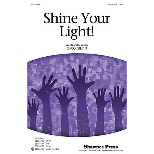 Shawnee Press Shine Your Light! SATB composed by Greg Gilpin
