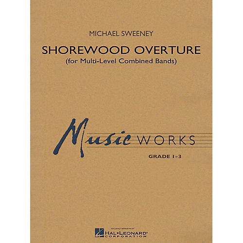 Hal Leonard Shorewood Overture (for Multi-level Combined Bands) Concert Band Level 1 Composed by Michael Sweeney
