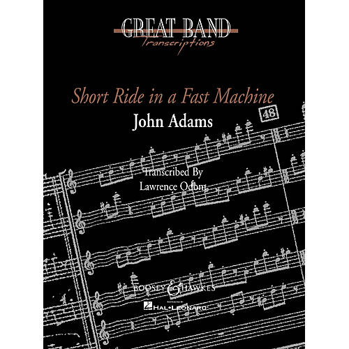 Boosey and Hawkes Short Ride in a Fast Machine Concert Band Composed by John Adams Arranged by Lawrence T. Odom