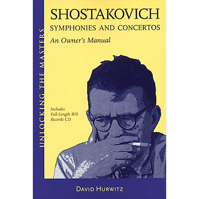 Amadeus Press Shostakovich Symphonies and Concertos - An Owner's Manual Unlocking the Masters BK/CD by Hurwitz