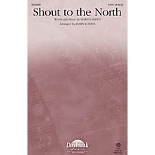 Daybreak Music Shout to the North SATB arranged by James Koerts