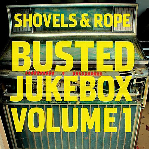 Alliance Shovels & Rope - Busted Jukebox: Volume 1