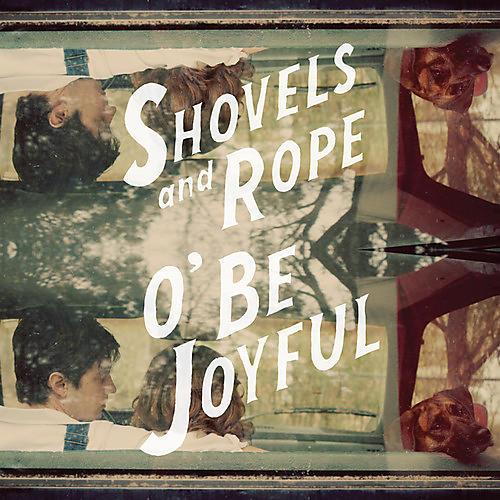 Alliance Shovels & Rope - O Be Joyful