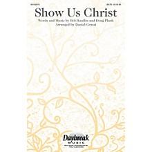 Daybreak Music Show Us Christ SATB arranged by Daniel Grassi