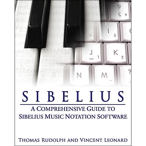 Hal Leonard Sibelius: A Comprehensive Guide To Sibelius Notation Software Book
